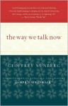 The Way We Talk Now: Commentaries on Language and Culture from NPR's Fresh Air - Geoffrey Nunberg