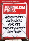 Journalism Ethics: Arguments and Cases for the Twenty-First Century - Roger Patching, Martin Hirst