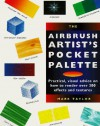 The Airbrush Artist's Pocket Palette: Practical, Visual Advice On How To Render Over 300 Effects And Textures - Mark Taylor
