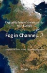 Fog In Channel ...? Exploring Britain's Relationship With Europe - Simon Sykes, Tom Sykes