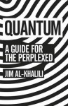 Quantum: A Guide for the Perplexed. by Jim Al-Khalili - Jim Al-Khalili