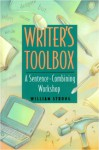 Writer's Toolbox: A Sentence Combining Workshop Writer's Toolbox: A Sentence Combining Workshop - William Strong