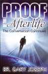 Proof of the Afterlife: The Conversation Continues - Gary Joseph