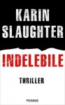 Indelebile (Italian Edition) - Karin Slaughter, L. Corbetta
