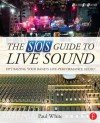 The SOS Guide to Live Sound: Optimising Your Band's Live-Performance Audio - Paul White