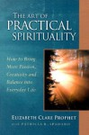 The Art of Practical Spirituality: How to Bring More Passion, Creativity and Balance into Everyday Life (Pocket Guide to Practical Spirituality) (Pocket Guides to Practical Spirituality) - Elizabeth Clare Prophet, Patricia R. Spadaro