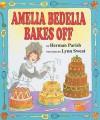 Amelia Bedelia Bakes Off - Herman Parish, Lynn Sweat