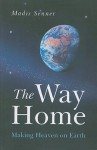 The Way Home: Making Heaven on Earth - Madis Senner