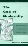 The God of Modernity: The Development of Nationalism in Western Europe - Josep R. Llobera, Brian Nelson