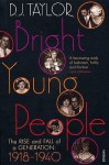 Bright Young People: The Rise and Fall of a Generation 1918-1940 - D.J. Taylor