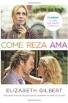 Come Reza ama: El Viaje de una Mujer Por Italia, India E Indonesia en Busca del Equilibrio Entre el Cuerpo y Espiritu = Eat Pray Love - Elizabeth Gilbert