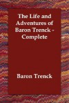 The Life and Adventures of Baron Trenck - Complete - Friedrich Von Der Trenck