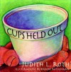 Cups Held Out - Judith L. Roth