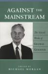 Against the Mainstream: The Selected Works of George Gerbner - George Gerbner, Michael Morgan, Sut Jhally