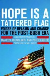Hope Is a Tattered Flag: Voices of Reason and Change for the Post-Bush Era - Markos Kounalakis, Peter Laufer