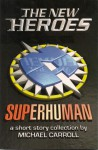 The New Heroes: Superhuman - Michael Carroll