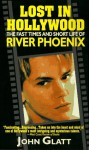 Lost In Hollywood: The Fast Times And Short Life Of River Phoenix - John Glatt