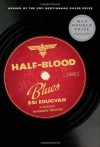 Half-Blood Blues: A Novel - Esi Edugyan