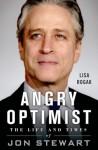 Angry Optimist: The Life and Times of Jon Stewart - Lisa Rogak