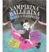 Vampirina Ballerina Hosts a Sleepover - Anne Marie Pace, LeUyen Pham