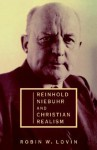 Reinhold Niebuhr and Christian Realism - Robin W. Lovin