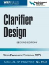Clarifier Design: WEF Manual of Practice - Water Environment Federation