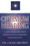 Optimum Healing: A Practical Guide to Finding Holistic Health/Inner Peace - Craig Brown