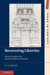 Recovering Liberties: Indian Thought in the Age of Liberalism and Empire - C. A. Bayly