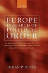 Europe in Search of Political Order: An Institutional Perspective on Unity/Diversity, Citizens/Their Helpers, Democratic Design/Historical Drift and the Co-Existence of Orders - Johan P. Olsen