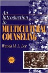 Introduction to Multicultural Counseling for Helping Professionals, Second Edition - Wanda M.L. Lee, Nathalie Mizelle, John A. Blando, Graciela Orozco