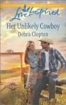 Her Unlikely Cowboy (Cowboys of Sunrise Ranch) - Debra Clopton