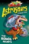 The Robot Raiders (Astrosaurs 16) - Steve Cole