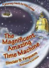 The Magnificent Amazing Time Machine: A Journey Back to the Cross - Sinclair B. Ferguson
