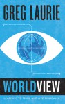 Worldview: Learning to Think and Live Biblically - Greg Laurie, The Navigators