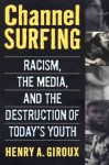 Channel Surfing: Race Talk and the Destruction of Today's Youth - Henry A. Giroux