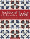Traditional Quilts with a Twist: Exciting New Looks for your Favorite Patterns - Maggie Ball