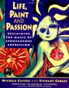 Life, Paint and Passion - Michele Cassou, Stewart Cubley, Natalie Goldberg