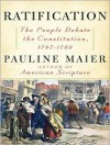 Ratification: The People Debate the Constitution, 1787-1788 - Pauline Maier, Johnny Heller
