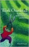 Work Overload!: Redesigning Jobs to Minimize Stress and Burnout - Frank M. Gryna