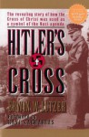 Hitler's Cross: The Revealing Story of How the Cross of Christ Was Used As a Symbol of the Nazi Agenda - Erwin W. Lutzer, Ravi Zacharias