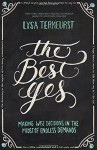 The Best Yes: Making Wise Decisions in the Midst of Endless Demands - Lysa TerKeurst