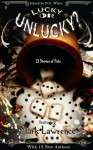 Lucky or Unlucky? 13 Stories of Fate - N.E. White, Mark Lawrence, Nils Durban, Andrew Leon Hudson, Michael Aaron, Tristis Ward, Charlotte Ashley, A. Lynn, J. R. Murdock, Jo-Anne Odell, Eric Best, Michell Plested, Wilson Geiger