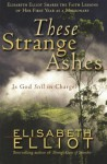 These Strange Ashes - Elisabeth Elliot