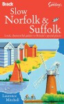Slow Norfolk & Suffolk (Bradt Travel Guide) (Alistair Sawday's) (Bradt Travel Guides and Alastair Sawday) - Laurence Mitchell
