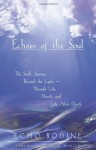 Echoes of the Soul: The Soul's Journey Beyond the Light - Through Life, Death, and Life After Death - Echo Bodine, Julia Ingram, Nick Bunick