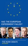 Has the European Experiment Failed?: The Munk Debate on Europe - Niall Ferguson, Daniel Cohn-Bendit, Josef Joffe