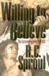 Willing to Believe: The Controversy over Free Will - R.C. Sproul
