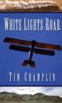 White Lights Roar - Tim Champlin