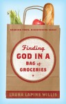 Finding God in a Bag of Groceries: Sharing Food, Discovering Grace - Laura Willis