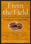 From The Field: A Collection Of Writings From National Geographic - Charles McCarry